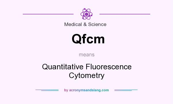 What does Qfcm mean? It stands for Quantitative Fluorescence Cytometry