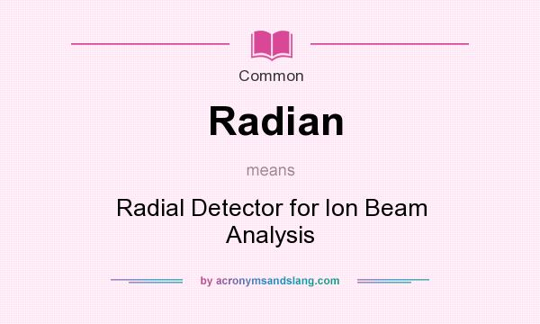What does Radian mean? It stands for Radial Detector for Ion Beam Analysis