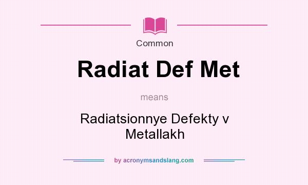What does Radiat Def Met mean? It stands for Radiatsionnye Defekty v Metallakh