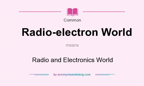 What does Radio-electron World mean? It stands for Radio and Electronics World
