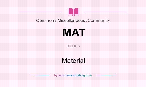 What does MAT mean? It stands for Material