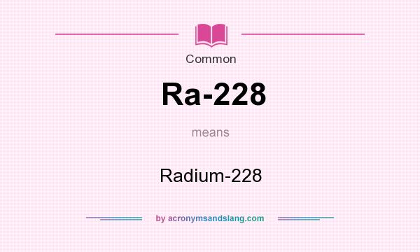 What does Ra-228 mean? It stands for Radium-228