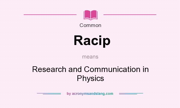 What does Racip mean? It stands for Research and Communication in Physics