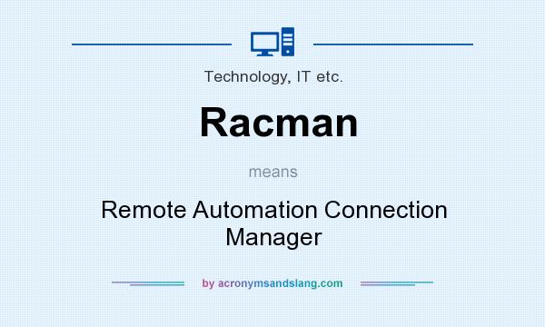 What does Racman mean? It stands for Remote Automation Connection Manager