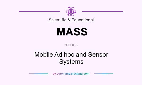 What does MASS mean? It stands for Mobile Ad hoc and Sensor Systems