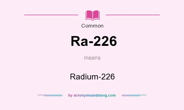 What does Ra-226 mean? It stands for Radium-226