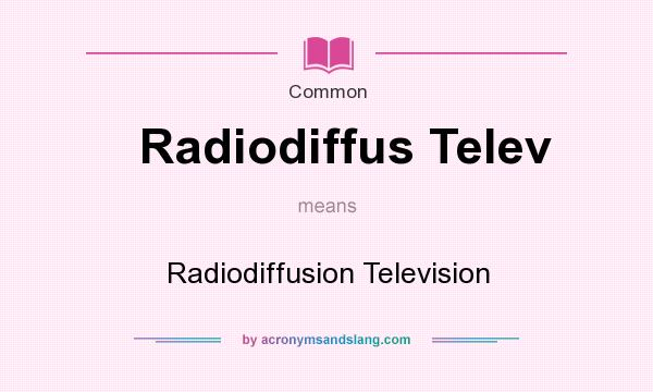 What does Radiodiffus Telev mean? It stands for Radiodiffusion Television