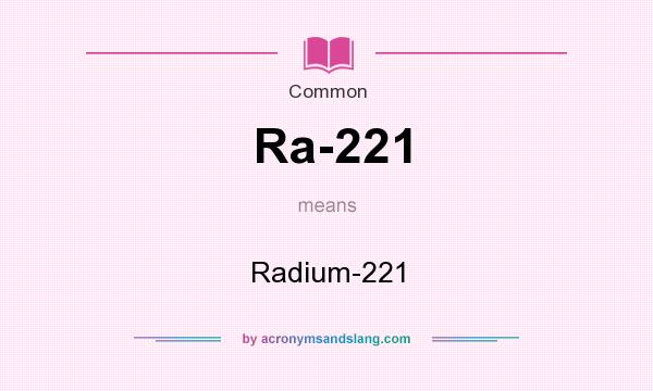 What does Ra-221 mean? It stands for Radium-221