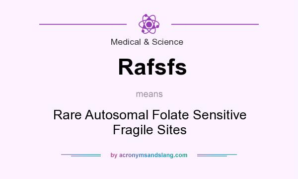 Definition Of Rafsfs   Rafsfs Stands For Rare Autosomal Folate Sensitive  Fragile Sites. By AcronymsAndSlang.com