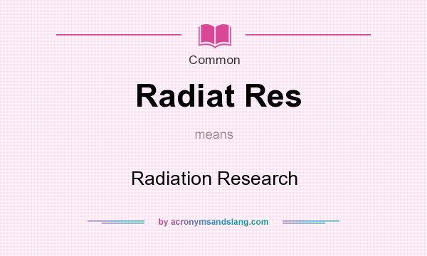 What does Radiat Res mean? It stands for Radiation Research
