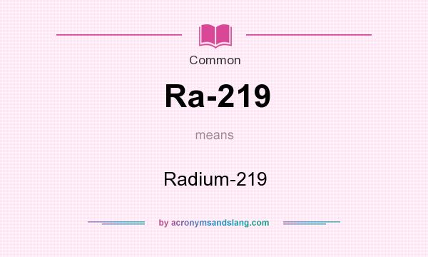 What does Ra-219 mean? It stands for Radium-219