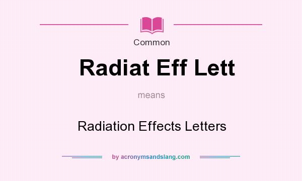 What does Radiat Eff Lett mean? It stands for Radiation Effects Letters