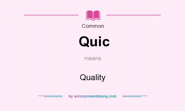 What does Quic mean? It stands for Quality