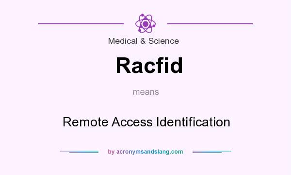 What does Racfid mean? It stands for Remote Access Identification