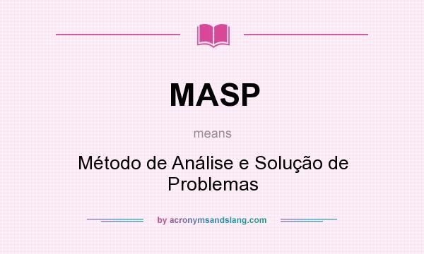 What does MASP mean? It stands for Método de Análise e Solução de Problemas