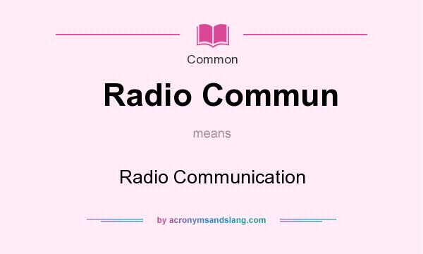 What does Radio Commun mean? It stands for Radio Communication