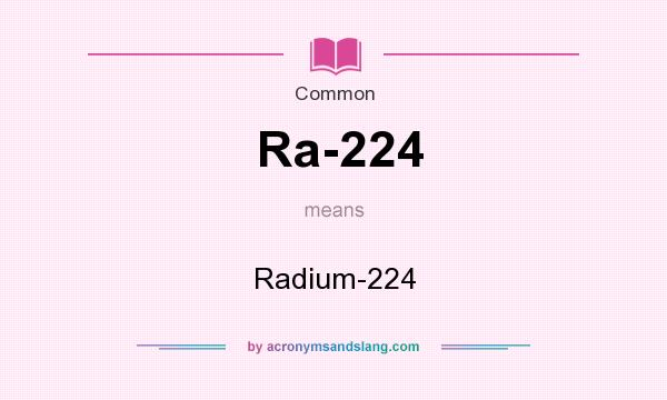 What does Ra-224 mean? It stands for Radium-224