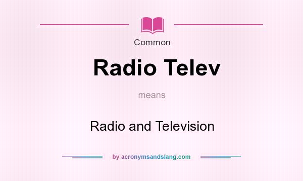 What does Radio Telev mean? It stands for Radio and Television