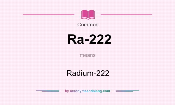 What does Ra-222 mean? It stands for Radium-222