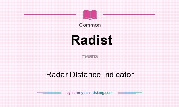What does Radist mean? It stands for Radar Distance Indicator