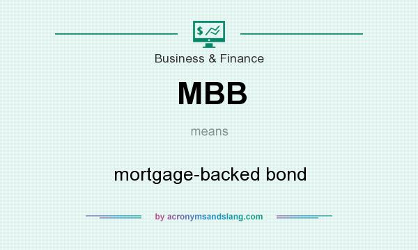 What does MBB mean? It stands for mortgage-backed bond