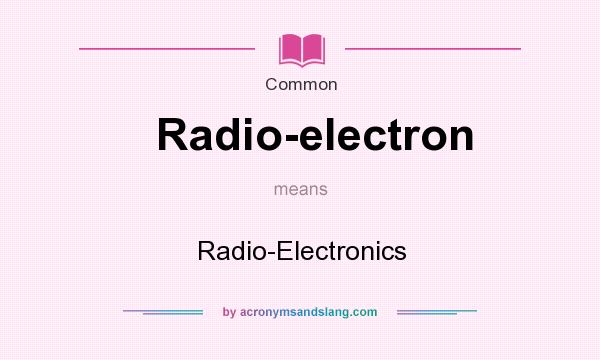 What does Radio-electron mean? It stands for Radio-Electronics