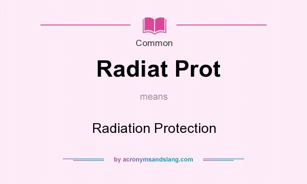 What does Radiat Prot mean? It stands for Radiation Protection