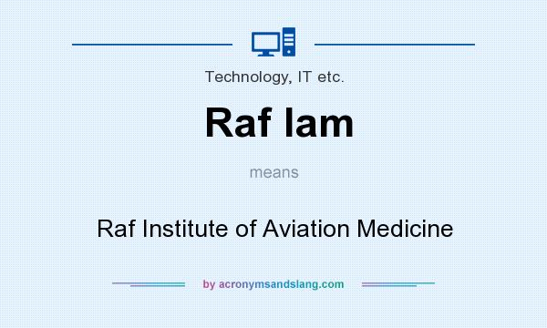 What does Raf Iam mean? It stands for Raf Institute of Aviation Medicine