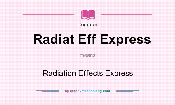 What does Radiat Eff Express mean? It stands for Radiation Effects Express