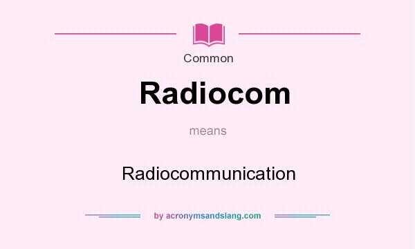 What does Radiocom mean? It stands for Radiocommunication