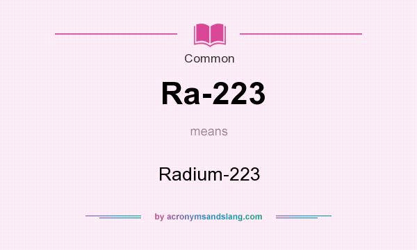 What does Ra-223 mean? It stands for Radium-223
