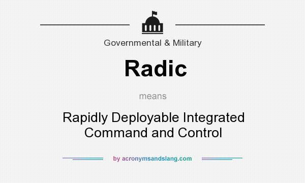 What does Radic mean? It stands for Rapidly Deployable Integrated Command and Control