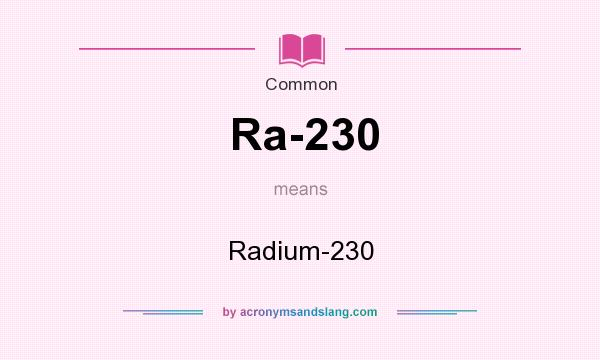 What does Ra-230 mean? It stands for Radium-230