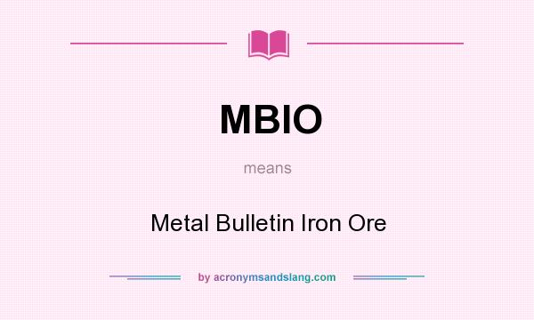 What does MBIO mean? It stands for Metal Bulletin Iron Ore