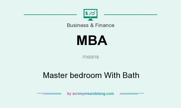 What does MBA mean? It stands for Master bedroom With Bath