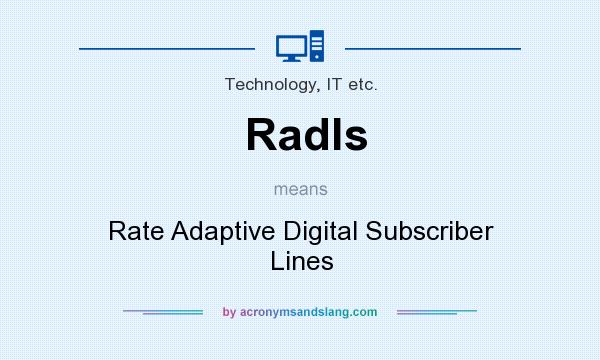 What does Radls mean? It stands for Rate Adaptive Digital Subscriber Lines