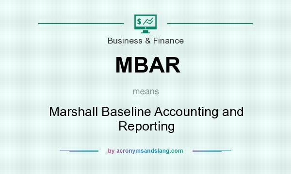 What does MBAR mean? It stands for Marshall Baseline Accounting and Reporting
