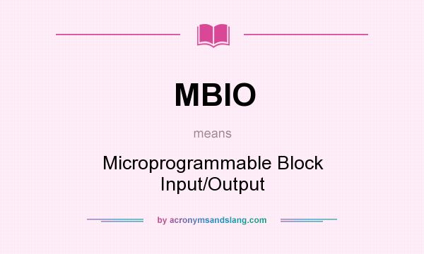 What does MBIO mean? It stands for Microprogrammable Block Input/Output