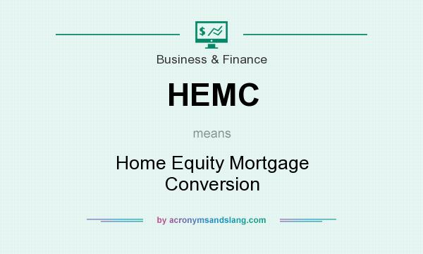 What does HEMC mean? It stands for Home Equity Mortgage Conversion