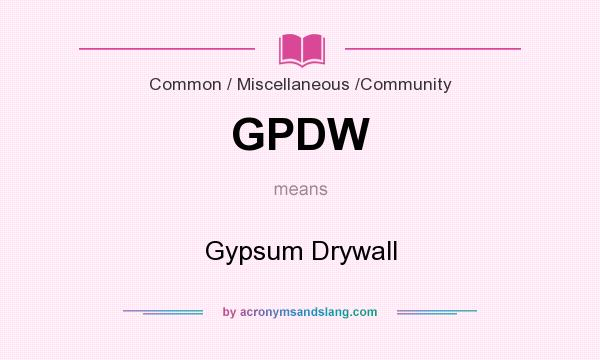 What does GPDW mean? It stands for Gypsum Drywall