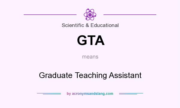 What does GTA mean? It stands for Graduate Teaching Assistant