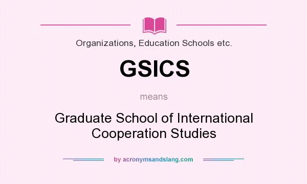 What does GSICS mean? It stands for Graduate School of International Cooperation Studies