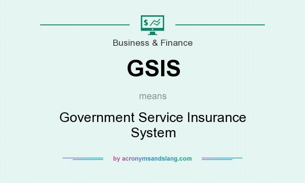 What does GSIS mean? It stands for Government Service Insurance System