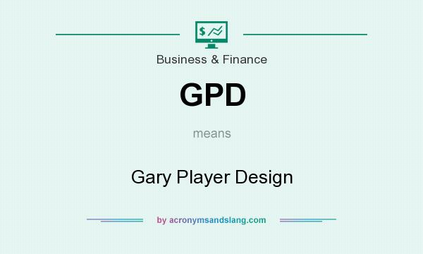 What does GPD mean? It stands for Gary Player Design