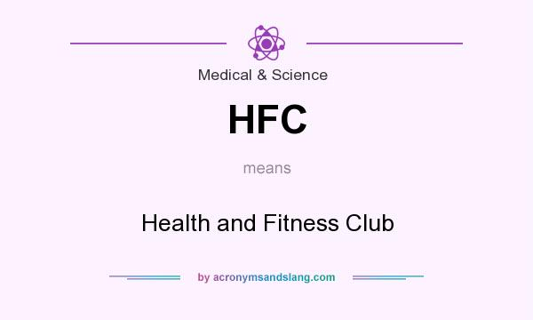 What does HFC mean? It stands for Health and Fitness Club
