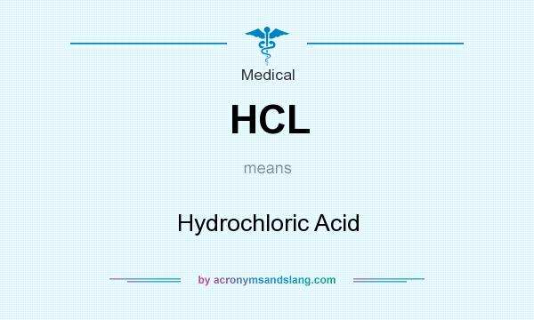 What does HCL mean? It stands for Hydrochloric Acid