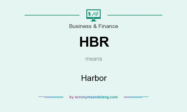 What does HBR mean? It stands for Harbor