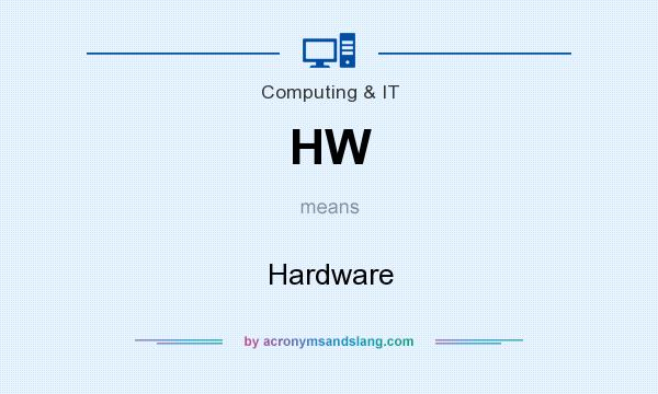 What does HW mean? It stands for Hardware