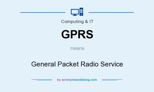 What does GPRS mean? It stands for General Packet Radio Service
