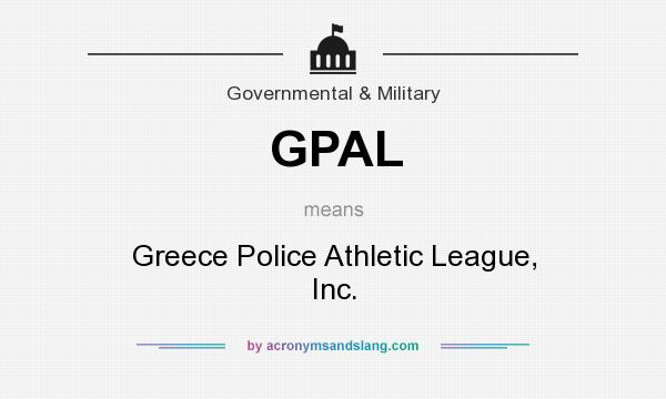 What does GPAL mean? It stands for Greece Police Athletic League, Inc.